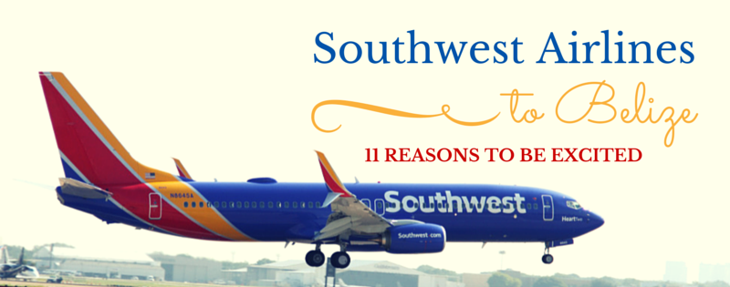 11 Reasons to be Excited Southwest Airlines is Coming toBelize